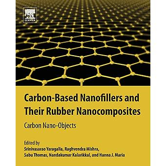 CarbonBased Nanofillers and Their Rubber Nanocomposites Carbon NanoObjects by Yaragalla & Srinivasarao