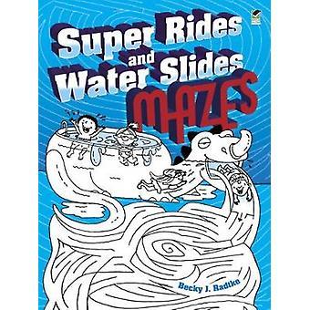 Super Rides and Water Slides Mazes door Becky J Radtke