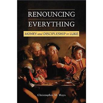 Renouncing Everything by Christopher M. Hays