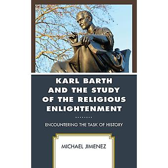 Karl Barth and the Study of the Religious Enlightenment Encountering the Task of History by Jimenez & Michael