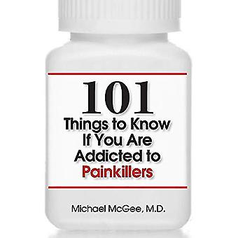 101 Things to Know If You� Are Addicted to Painkillers