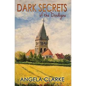 Dark Secrets of the Dordogne by Clarke & Angela