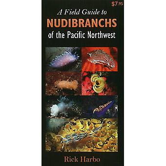 Field Guide to Nudibranchs of the Pacific Northwest by Rick M. Harbo