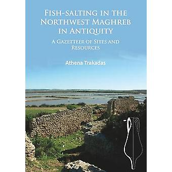 Fish-Salting in the Northwest Maghreb in Antiquity - A Gazetteer of Si