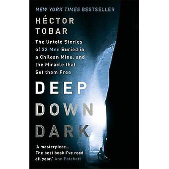 Deep Down Dark - The Untold Stories of 33 Men Buried in a Chilean Mine