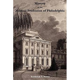 History of the Medical Profession of Philadelphia by Henry & Frederick