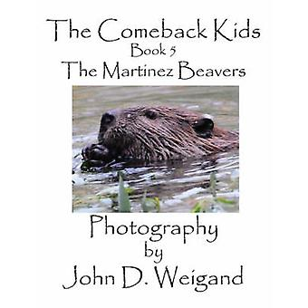 The Comeback Kids Book 5 The Martinez Beavers by Weigand & John D