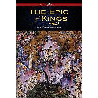 The Epic of Kings Hero Tales of Ancient Persia Wisehouse Classics  The Authoritative Edition by Ferdowsi Tusi & AbulQasim