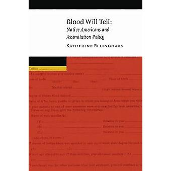 Blood Will Tell Native Americans and Assimilation Policy by Ellinghaus & Katherine
