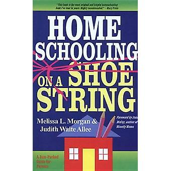 Homeschooling on a Shoestring by Morgan