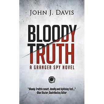 Bloody Truth A Granger Spy Novel by Davis & John J