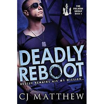 Deadly Reboot The Paladin Group Book 1 by Matthew & CJ