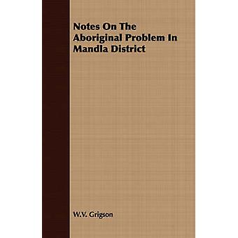 Notes On The Aboriginal Problem In Mandla District by Grigson & W.V.
