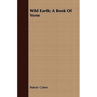 Wild Earth A Book of Verse by Colum & Padraic