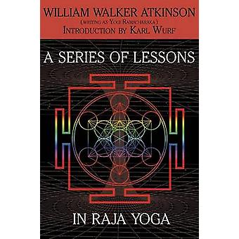 A Series of Lessons in Raja Yoga by Atkinson & William Walker