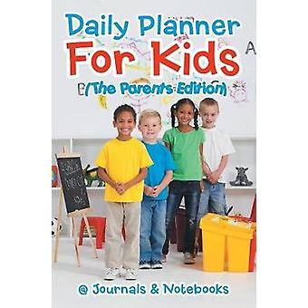Daily Planner For Kids The Parents Edition by Journals Notebooks