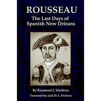 Rousseau The Last Days of Spanish New Orleans by Martinez & Raymond J.
