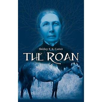 The Roan by Carter & Shirley F. B.
