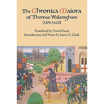 The Chronica Maiora of Thomas Walsingham 13761422 by Clark & James G.