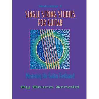 Single String Studies for Guitar Volume One by Arnold & Bruce