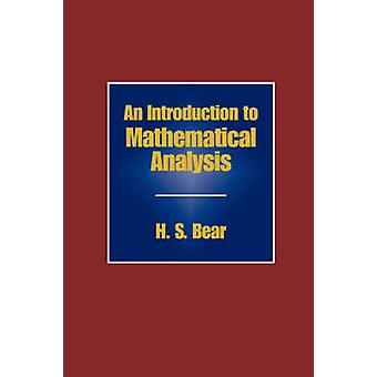 An Introduction to Mathematical Analysis by Bear & H. S.
