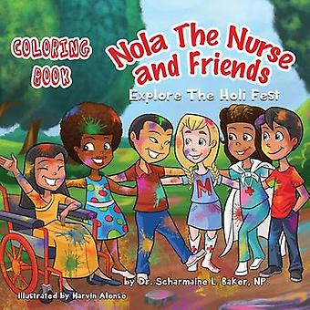 Nola The Nurse  Friends Explore the Holi Fest Vol. 2 Coloring Book by Baker & Dr. Scharmaine L