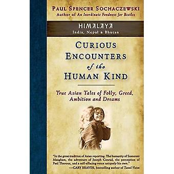 Curious Encounters of the Human Kind  Himalaya True Asian Tales of Folly Greed Ambition and Dreams by Sochaczewski & Paul Spencer