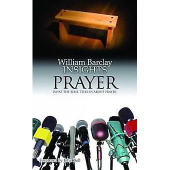 Insights Prayer What the Bible Tells Us about Prayer by Barclay & William