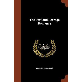 The Portland Peerage Romance by Archard & Charles J.