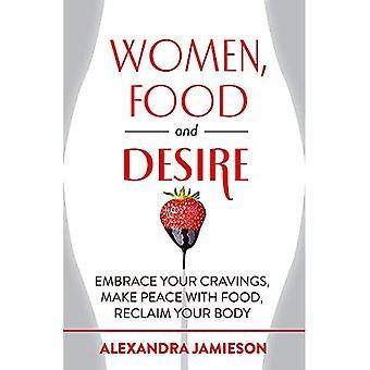 Kvinnor, mat och lust: Omfamna dina cravings, sluta fred med mat, återta din kropp