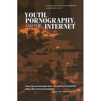 Youth Pornography and the Internet by Committee to Study Tools and Strategies for Protecting Kids from Pornography and Their Applicability to Other Inappropriate Internet Content & National Research Council & National Academy of Sciences