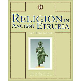 Religion in Ancient Etruria by Jean-Rene Jannot - Jane K. Whitehead -
