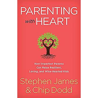 Parenting with Heart - How Imperfect Parents Can Raise Resilient - Lov