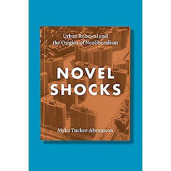 Novel Shocks - Urban Renewal and the Origins of Neoliberalism by Myka