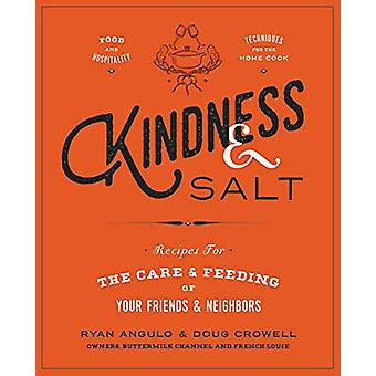 Kindness & Salt - Recipes for the Care and Feeding of Your Friends