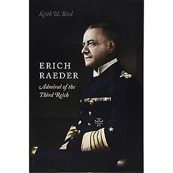 Erich Raeder - Admiral of the Third Reich by Keith Bird - 978161200663