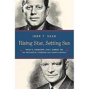 Rising Star - Setting Sun - Dwight D. Eisenhower - John F. Kennedy - a
