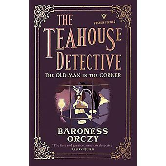 The Old Man in the Corner - The Teahouse Detective by Baroness Orczy -