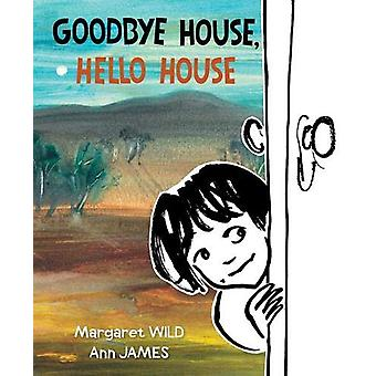 Goodbye House - Hello House by Margaret Wild - 9781911631514 Book