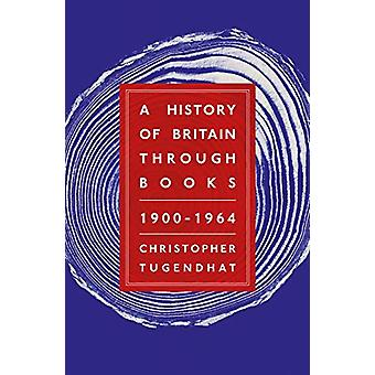 A History of Britain Through Books - 1900 - 1964 by Christopher Tugend