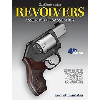 Gun Digest Book of Revolvers Assembly/Disassembly by Kevin Muramatsu