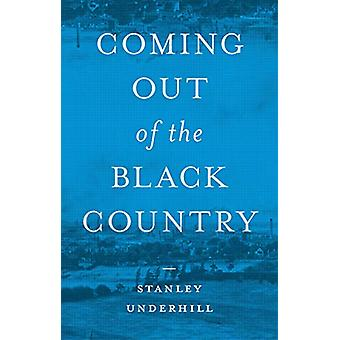 Coming out of the Black Country - A Memoir by Stanley Underhill - 9781