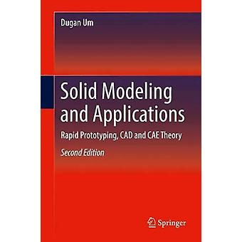 Solid Modeling and Applications - Rapid Prototyping - CAD and CAE Theo