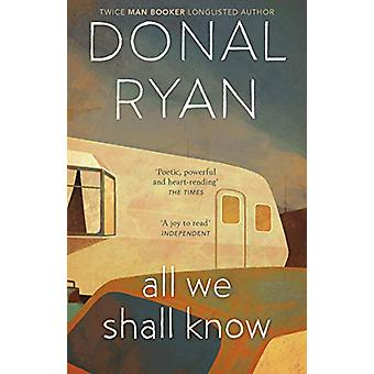 All We Shall Know by Donal Ryan - 9781784164997 Book