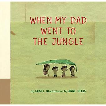 When My Dad Went to the Jungle by Gusti - 9781771646703 Book