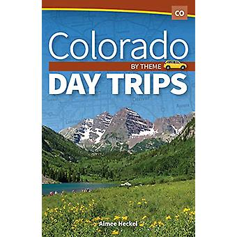 Colorado Day Trips by Theme by Aimee Heckel - 9781591938910 Book
