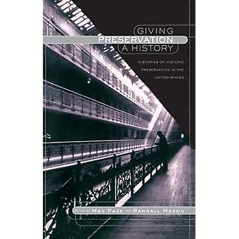 Giving Preservation a History - Histories of Historic Preservation in