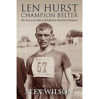 The Len Hurst - The First Great Marathon runner by Alex Smith - 978178
