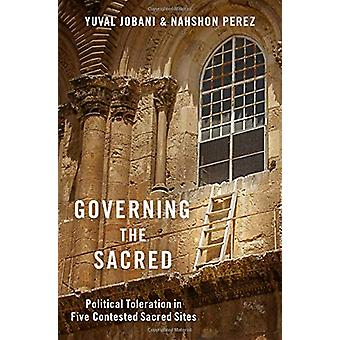Governing the Sacred - Political Toleration in Five Contested Sacred S