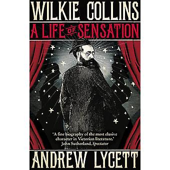Wilkie Collins - A Life of Sensation by Andrew Lycett - 9780099557340